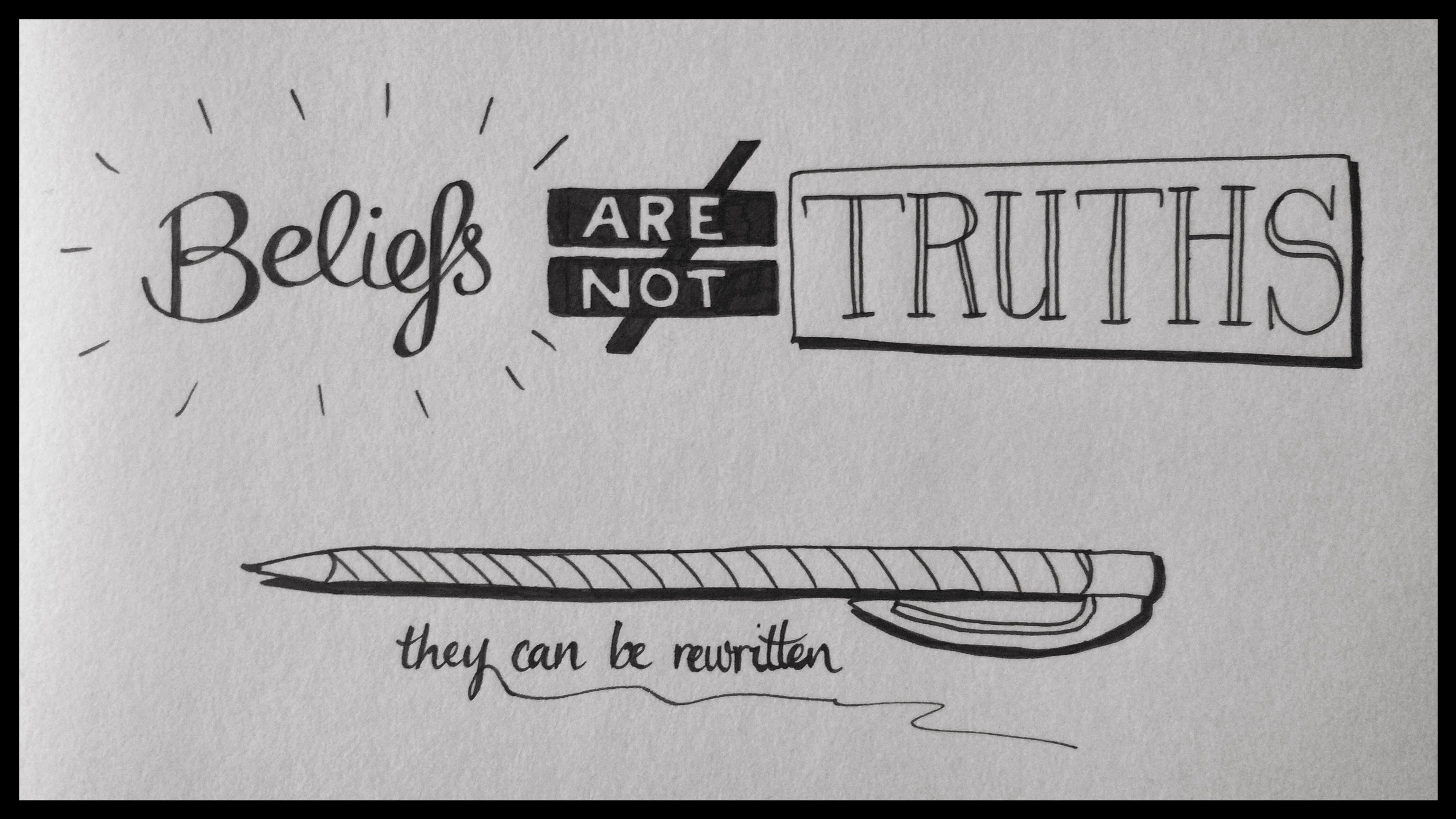 Beliefs are not truths. They can be rewritten.