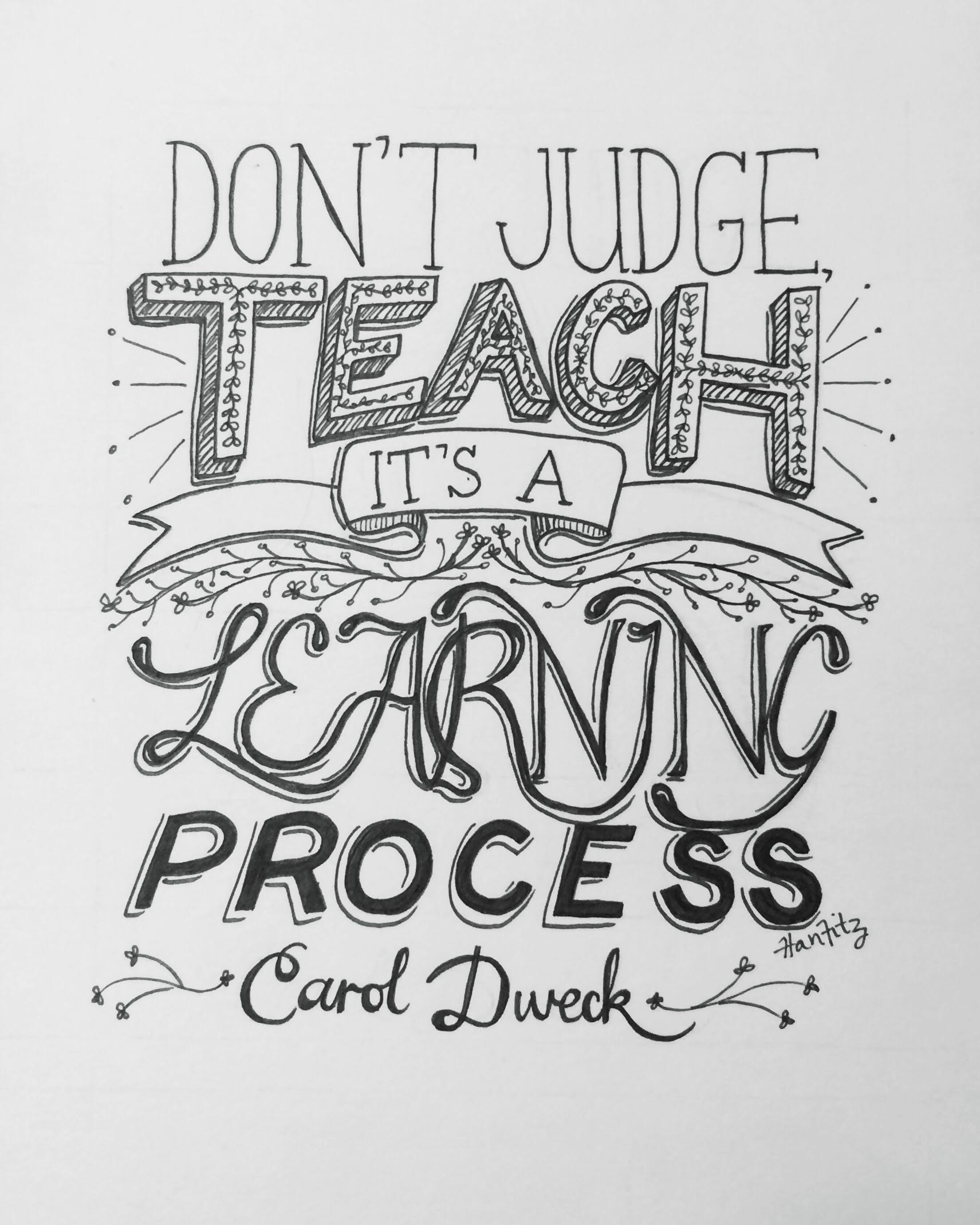"""Don't judge, teach. It's a learning process."" - Carol Dweck"