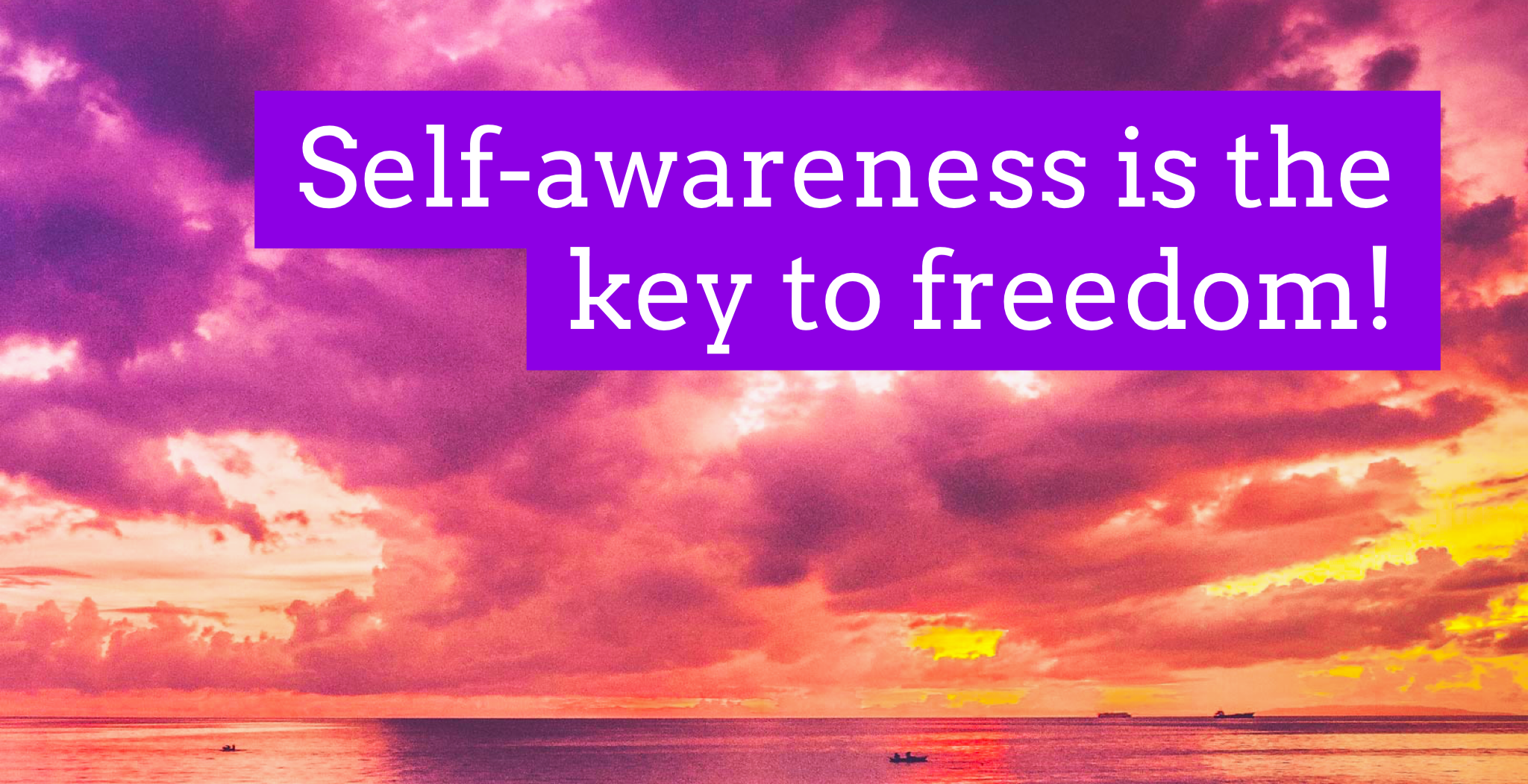 Self-awareness is the key to freedom!
