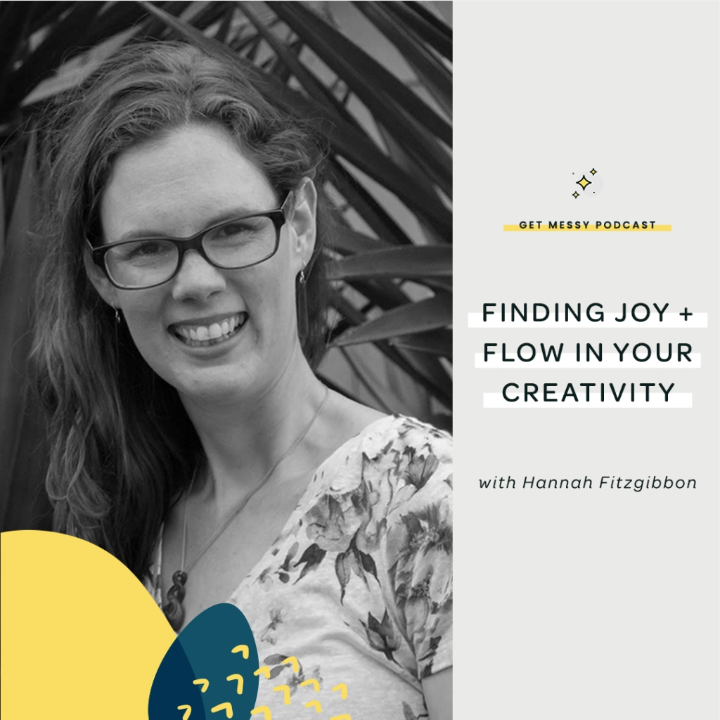 "A picture of Hannah's face. It says, ""Finding Joy and Flow in your Creativity"". The title of her podcast interview with Caylee Grey of the Get Messy Podcast"